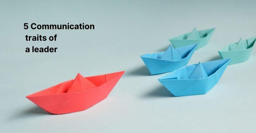 5 Communication traits of a leader