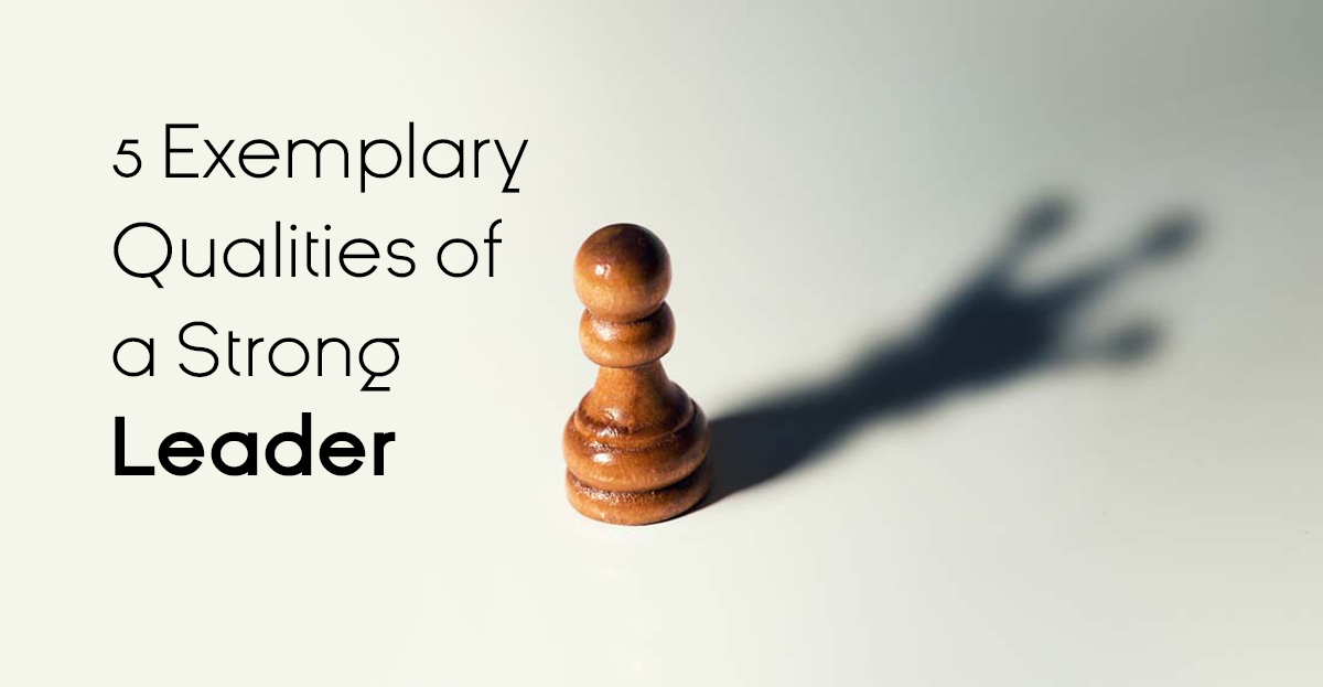 5-Exemplary-Qualities-of-a-Strong-Leader
