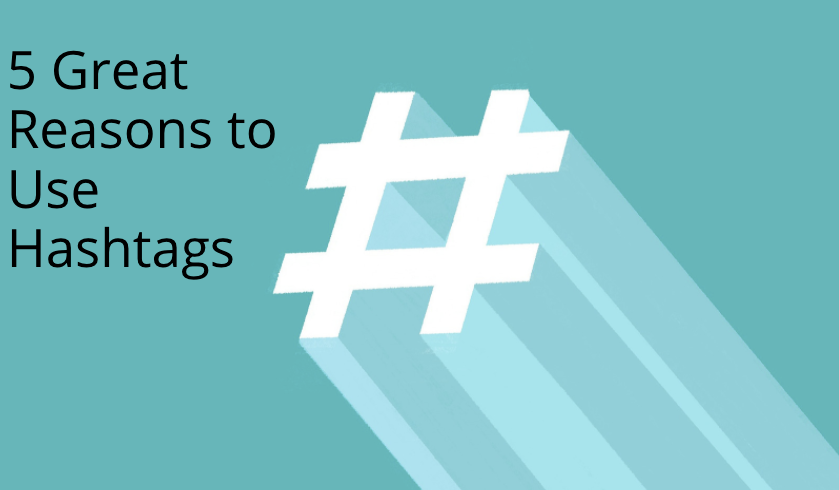 5 Great Reasons to use Hashtags on Socials