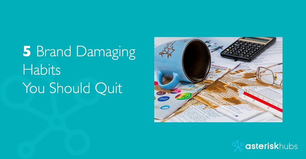 5 Brand Damaging Habits You Should Quit