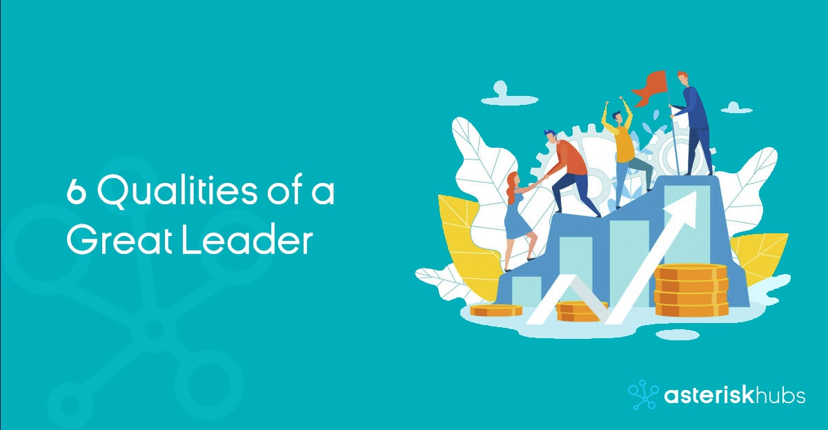 6 Qualities of a Great Leader
