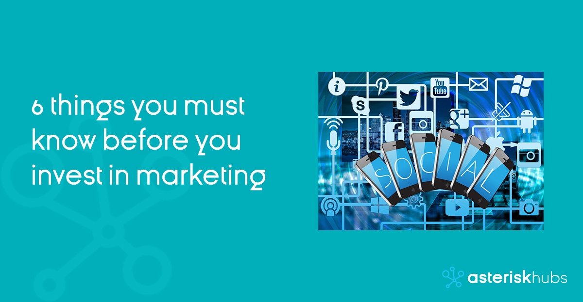 Before You Invest in Marketing consider these 6 things